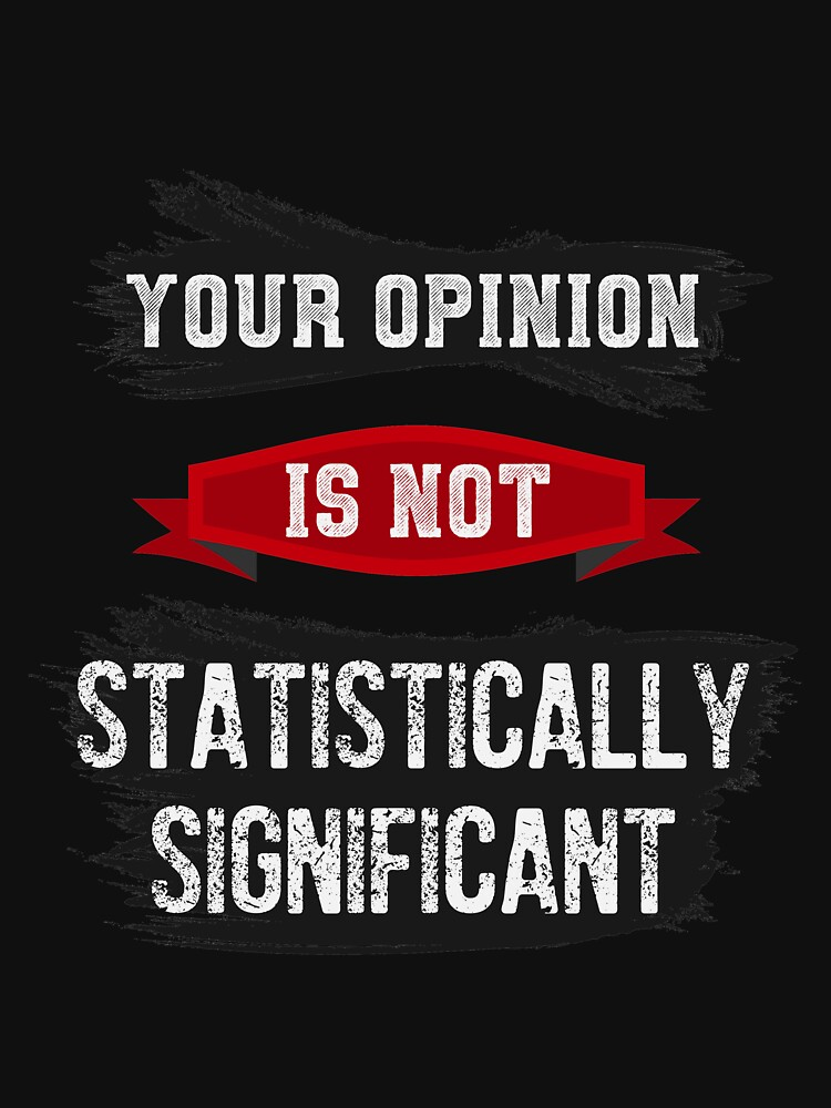 Funny Data Science – Your Opinion is not Statistically Significant by coderman