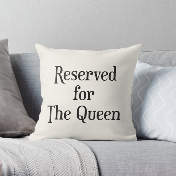 Reserved for The Queen Cushion/Throw Pillow Throw Pillow