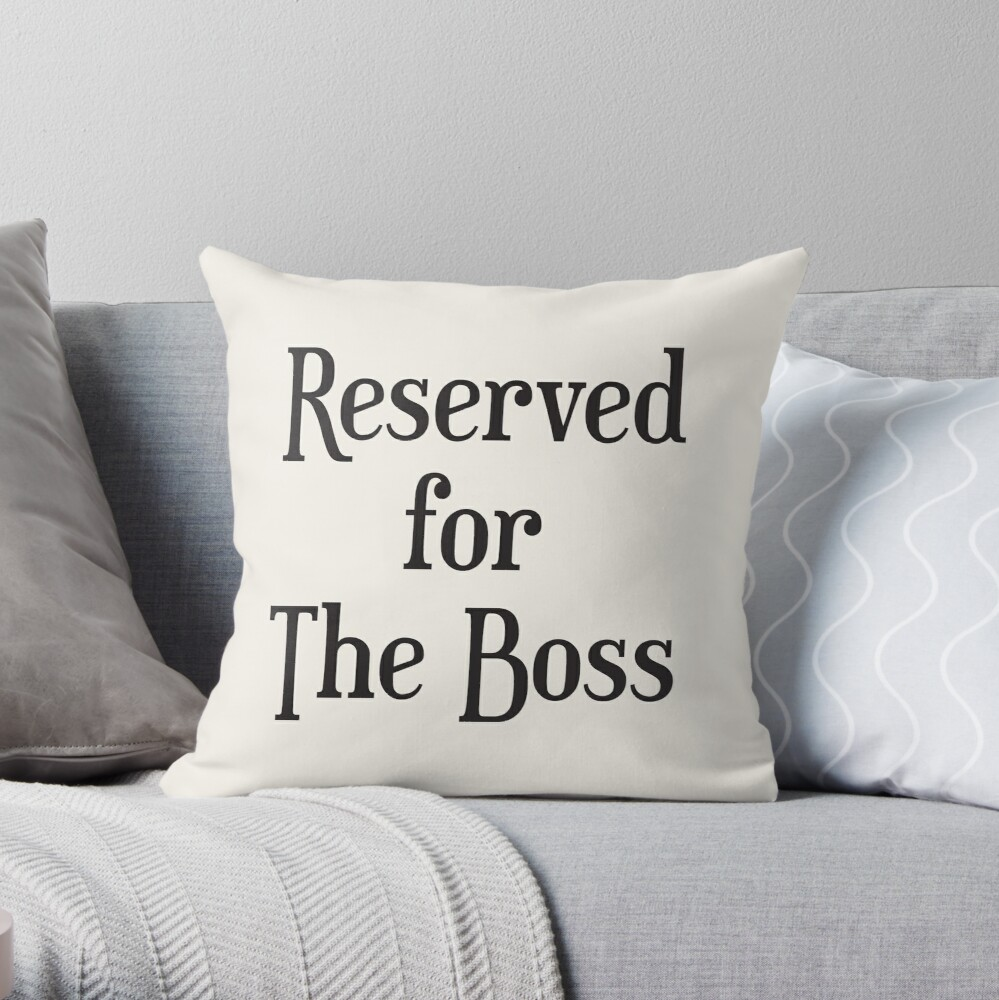 Reserved for The Boss Throw Pillow