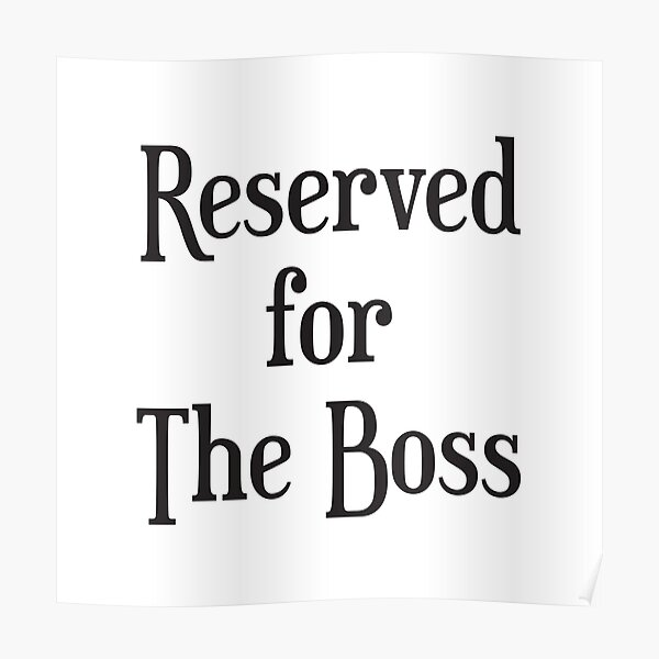 Reserved for The Boss Poster
