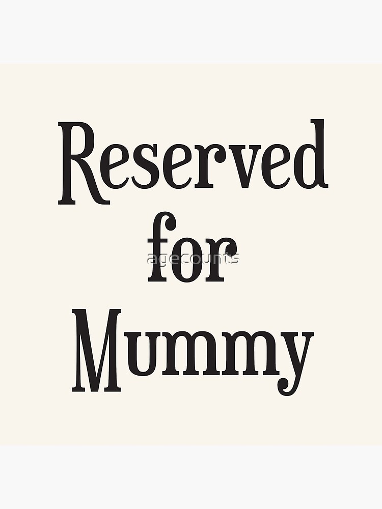 Reserved for Mummy by agecounts