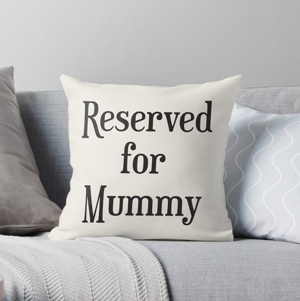 Reserved for Mummy Throw Pillow