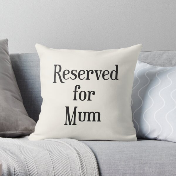Reserved for Mum Cushion/Throw Pillow Throw Pillow