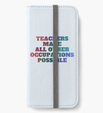 Teachers Make All Other Occupations Possible iPhone Wallet/Case/Skin