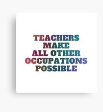 Teachers Make All Other Occupations Possible Canvas Print