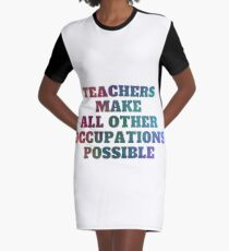 Teachers Make All Other Occupations Possible Graphic T-Shirt Dress