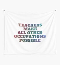 Teachers Make All Other Occupations Possible Wall Tapestry