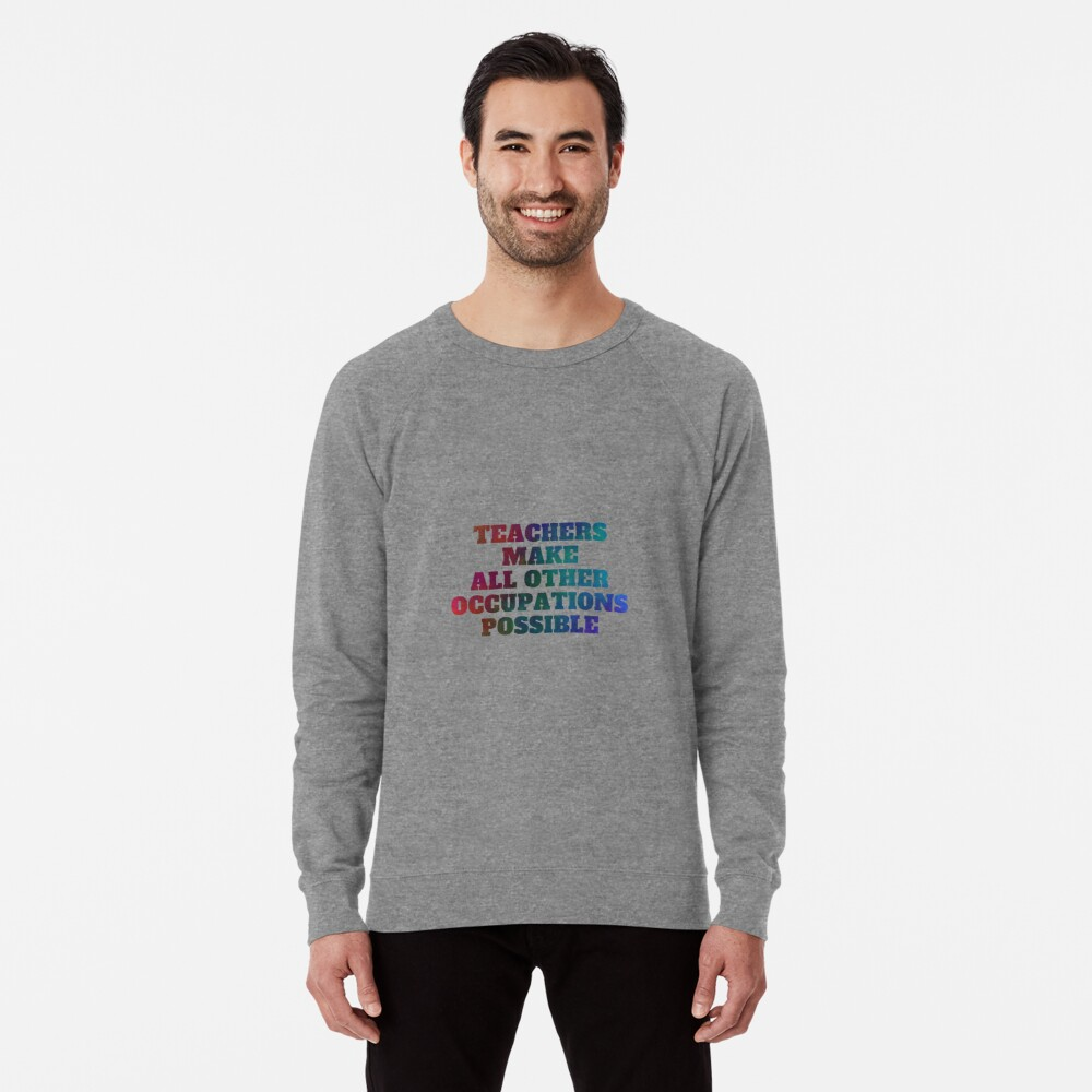 Teachers Make All Other Occupations Possible Lightweight Sweatshirt