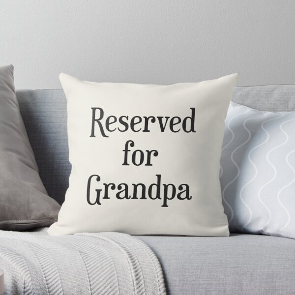 Reserved for Grandpa Cushion/Throw Pillow Throw Pillow