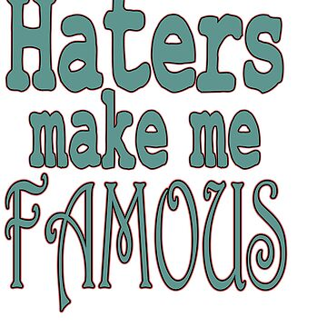"""""""Haters Make Me Famous"""" tee design made perfectly for fabulous persons like you! Stay always fab!  by Customdesign200"""