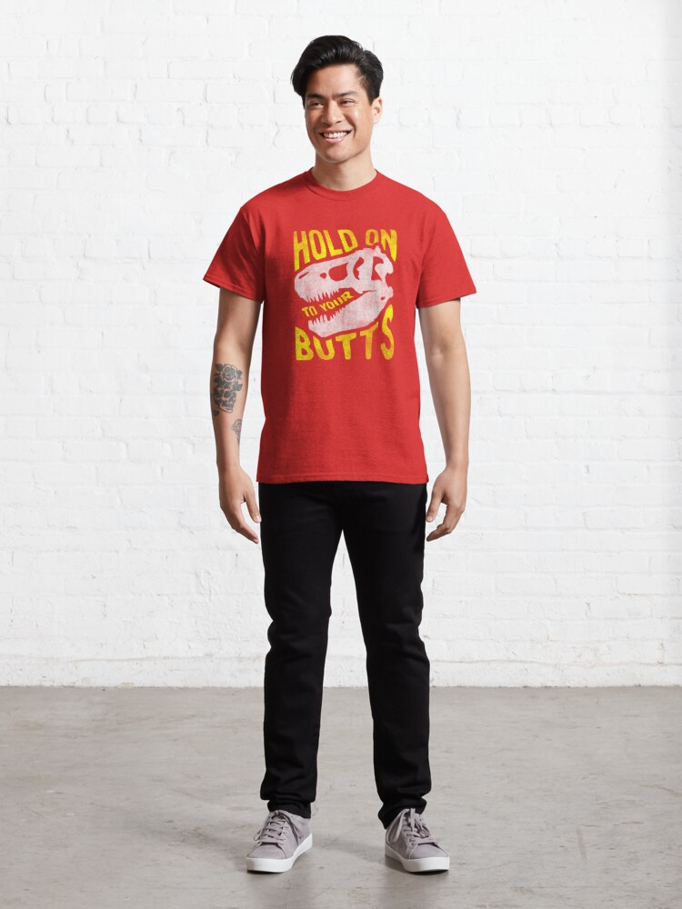 Alternate view of Hold on to Your Butts Classic T-Shirt
