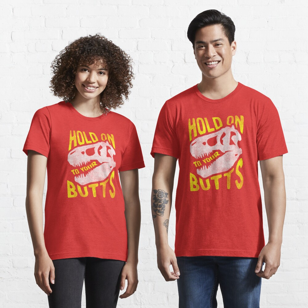 Hold on to Your Butts Essential T-Shirt