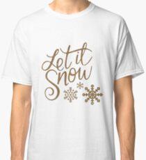 Let it snow Classic T-Shirt