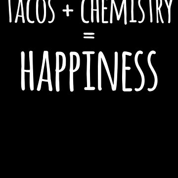Tacos Plus Chemistry Equals Happiness by the-elements