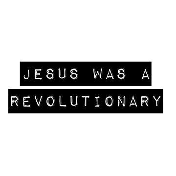 Jesus: ultimate revolutionary  by BigRedDot