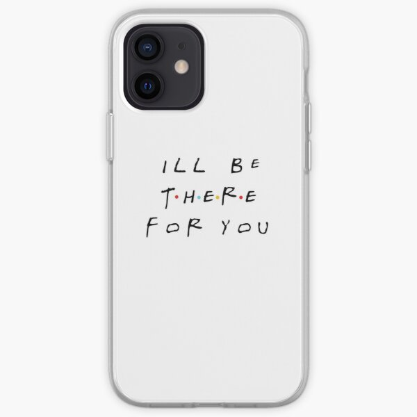 I'LL BE THERE FOR YOU Coque souple iPhone