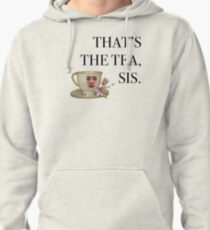that's the tea, sis. Pullover Hoodie