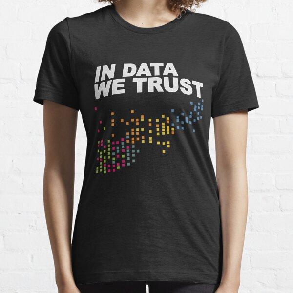 IN BIG DATA WE TRUST Essential T-Shirt