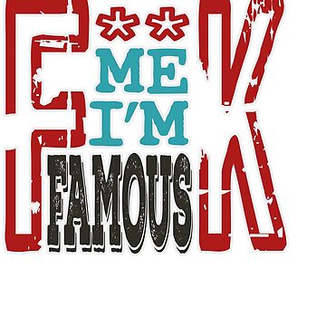 """""""Fuck Me I'm Famous"""" tee design made perfectly for a naughty gift! Grab this awesome tee now!  by Customdesign200"""