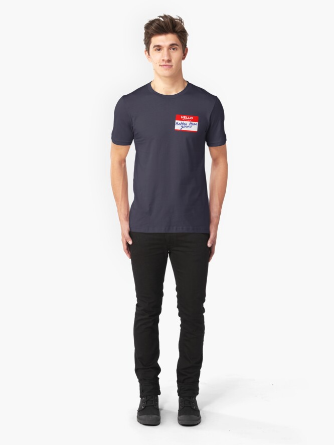Alternate view of Hi, my name is Better than yours Slim Fit T-Shirt
