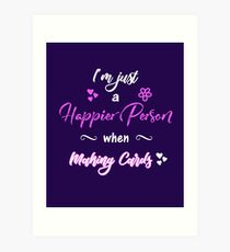 Happier person when making cards Art Print