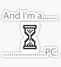 And I'm a.........PC. Sticker