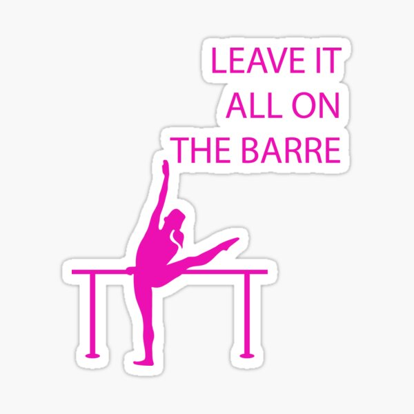 Leave It All On The Barre Sticker