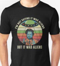 Ich sage nicht, dass es Außerirdische waren, aber es war Außerirdische Funny Vintage Shirt Unisex T-Shirt