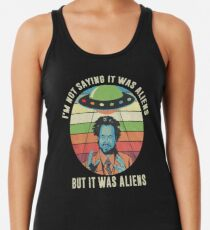 I'm Not Saying It Was Aliens But It Was Aliens Funny Vintage Shirt Racerback Tank Top