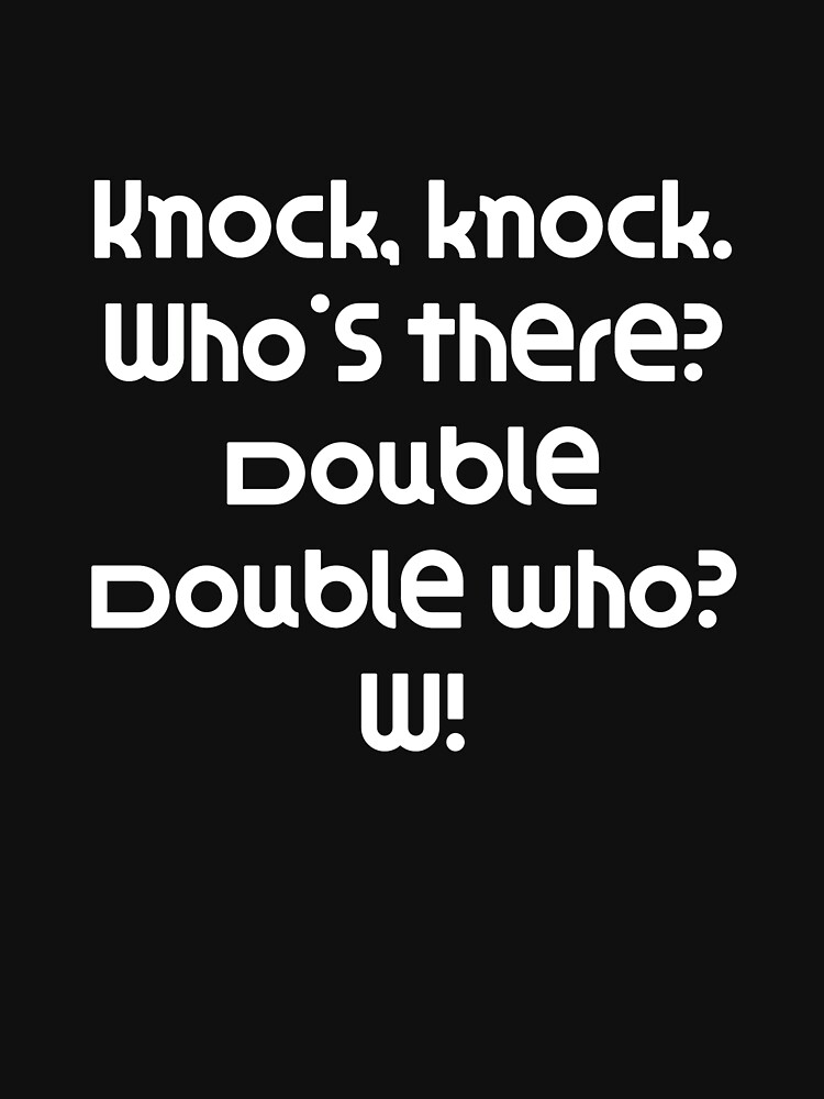 Funny Knock Knock Joke Knock, knock. Who's there? Double Double who? W! by DogBoo