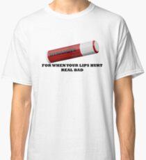 But My Lips Hurt Real Bad Classic T-Shirt