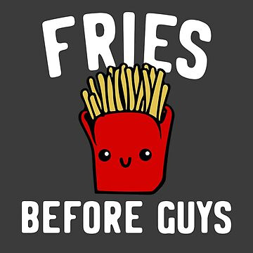 Fries before Guys Shirt - Funny Anti Valentines Gift  by LuckyU-Design