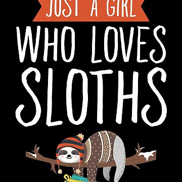 Just a girl who loves sloths - Sloth Lover by alexmichel
