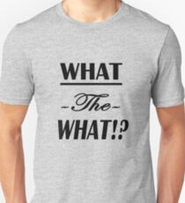"""""""What the What!?""""  T-Shirt"""