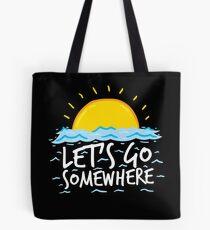 Let's Go Somewhere Tote Bag