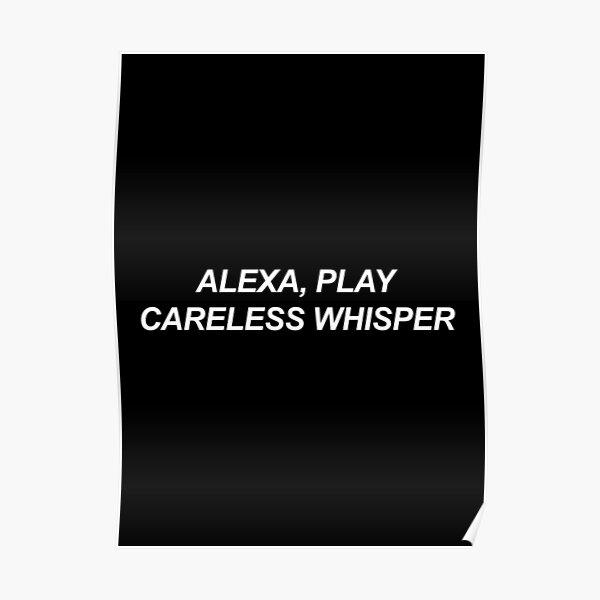 Alexa, play careless whisper Poster