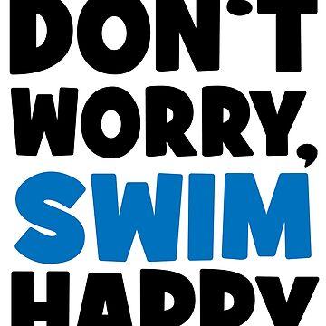 Don't worry, swim happy by Vectorqueen