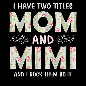 I Have Two Titles Mom and Mimi Rock Them Both Mothers by JapaneseInkArt