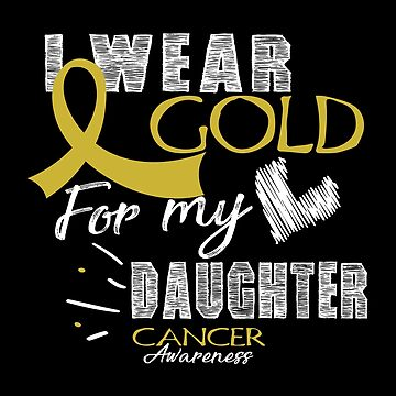 I Wear Gold For My Daughter - Cancer Awareness by SmartStyle
