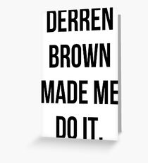 Derren Brown Made Me Do It Greeting Card