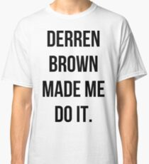 Derren Brown Made Me Do It Classic T-Shirt