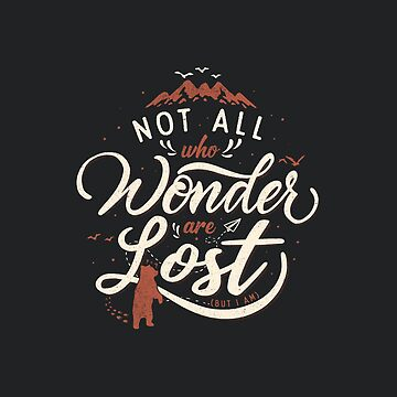 Not All Who Wander Are Lost by tobiasfonseca