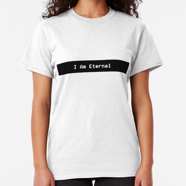 I Am Eternal Classic T-Shirt