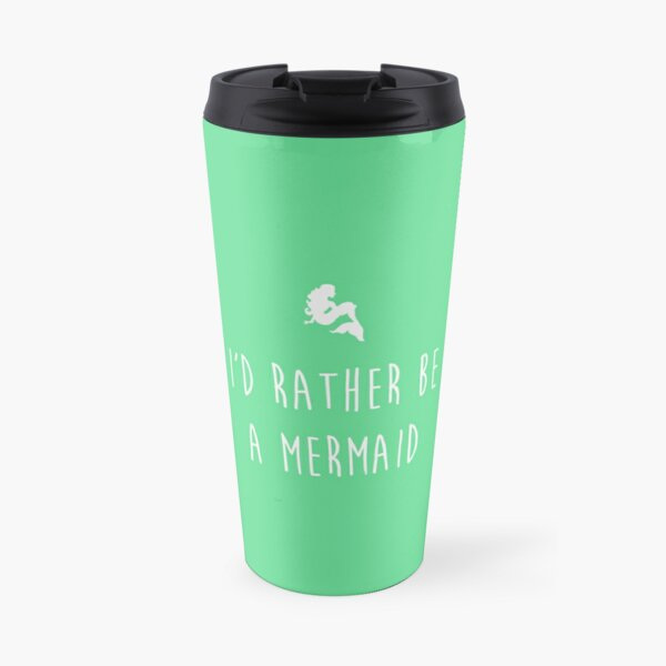 I'd rather be a mermaid Travel Mug