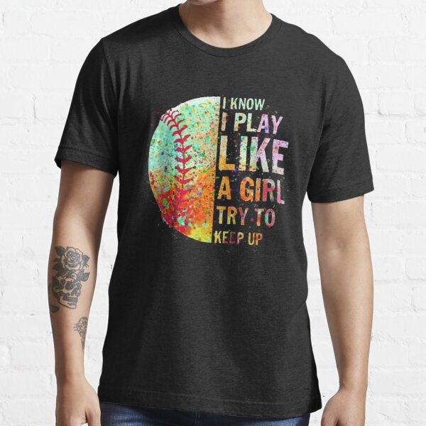 I Know I Play Like A Girl Try To Keep Up Softball Essential T-Shirt