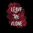 Leave Me Alone - Roses by alyssamichellex