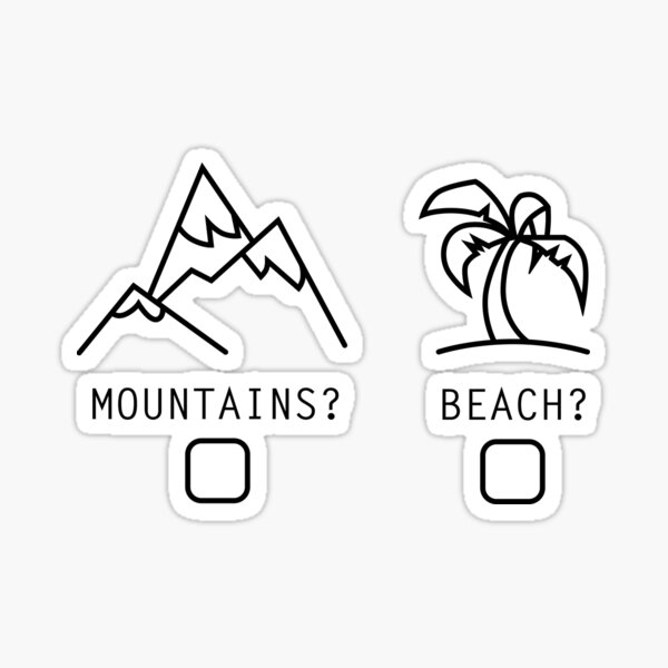 Mountains or the Beach? Sticker