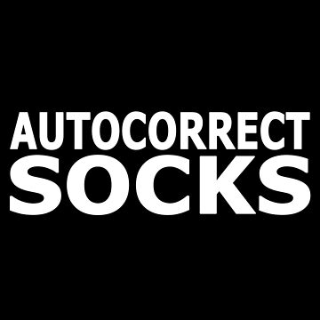 Autocorrect Socks by chrisbradshaw22