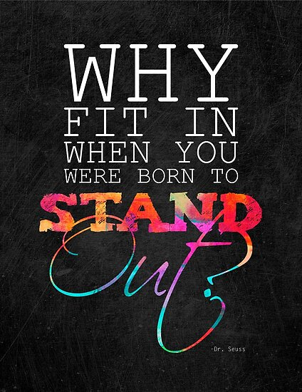 Quot Why Fit In When You Were Born To Stand Out Quot Posters By