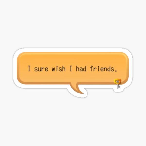 I sure wish I had friends - khux Sticker